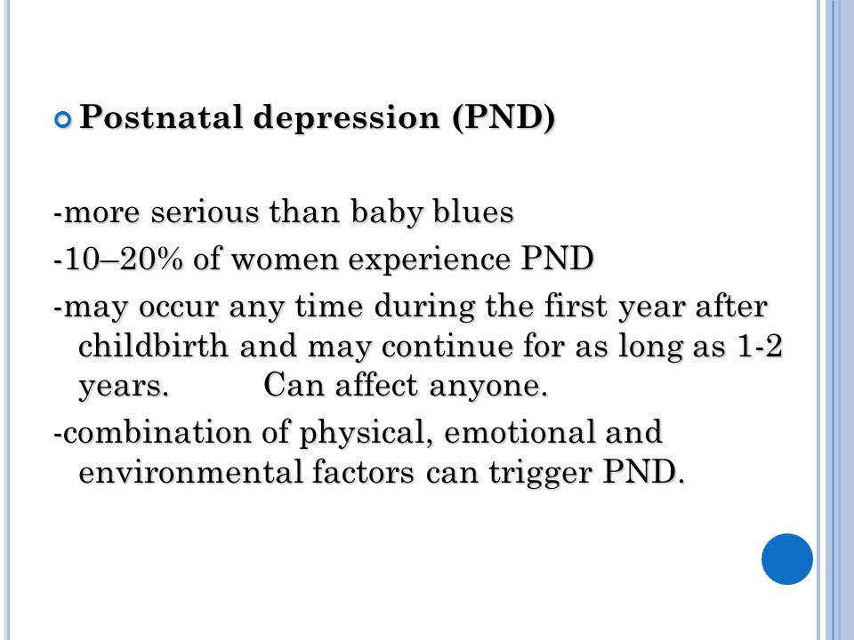 Postnatal psychosis -rare – one or two per 1000 births.