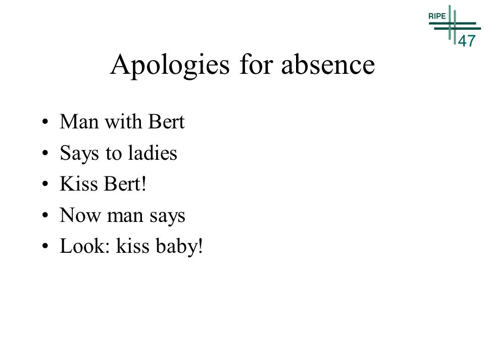 47 Apologies for absence Man with Bert Says to ladies Kiss Bert! Now man says Look: kiss baby!