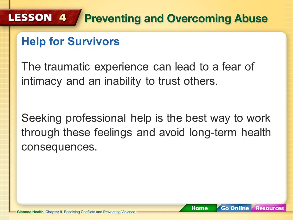 Help for Survivors People who have survived rape or abuse may feel angry, confused, or ashamed.