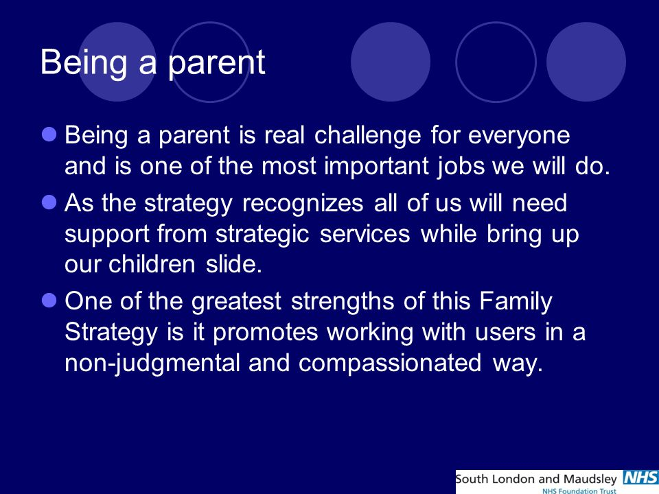 Being a parent Being a parent is real challenge for everyone and is one of the most important jobs we will do.