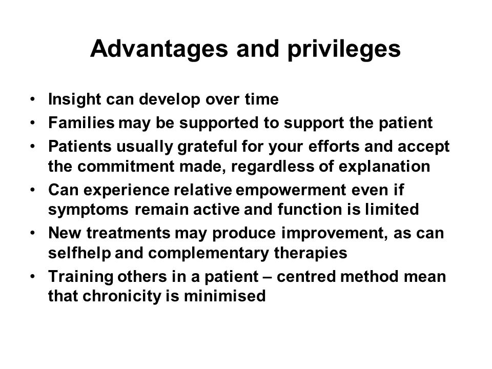 Advantages and privileges Insight can develop over time Families may be supported to support the patient Patients usually grateful for your efforts and accept the commitment made, regardless of explanation Can experience relative empowerment even if symptoms remain active and function is limited New treatments may produce improvement, as can selfhelp and complementary therapies Training others in a patient – centred method mean that chronicity is minimised School of Medicine, Health Policy and Practice, INSTITUTE OF HEALTH 15th international Course, Slovenia EURACT