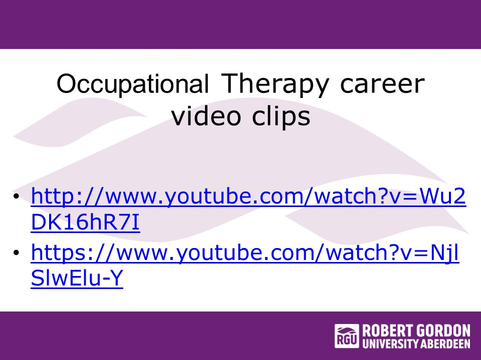 Occupational Therapy career video clips http://www.youtube.com/watch?v=Wu2 DK16hR7I http://www.youtube.com/watch?v=Wu2 DK16hR7I https://www.youtube.com/watch?v=Njl SlwElu-Y https://www.youtube.com/watch?v=Njl SlwElu-Y