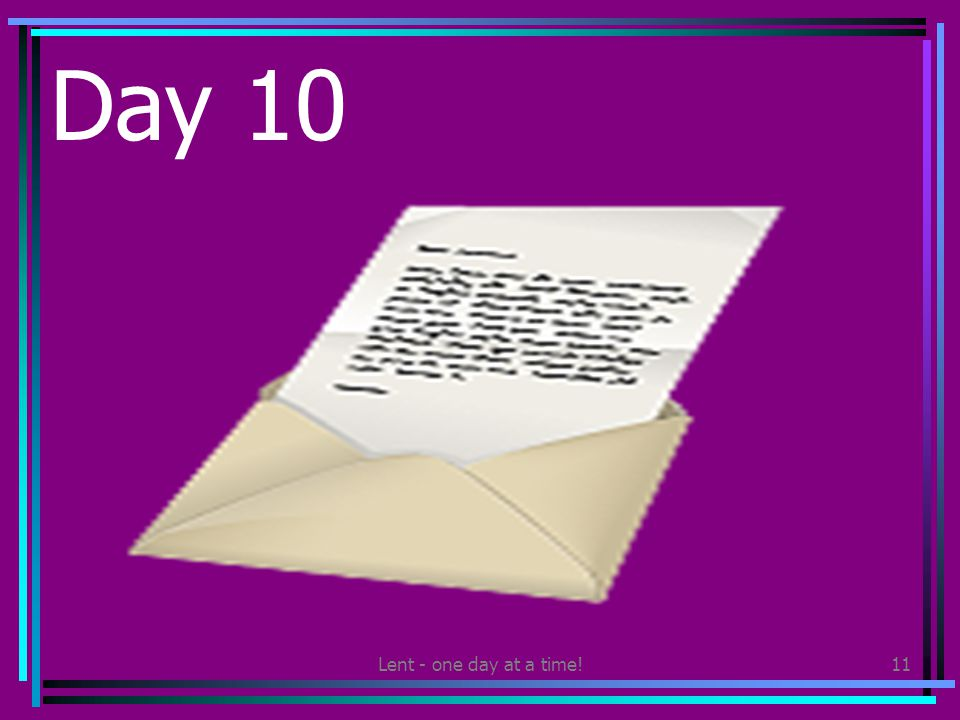 Lent - one day at a time!11 Day 10 Write a thank you letter to someone who has helped you at home or in school.