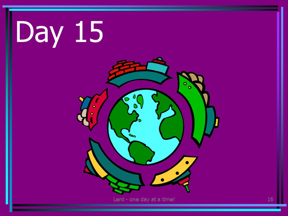 Lent - one day at a time!16 Day 15 Find out about the countries where your clothes are made.