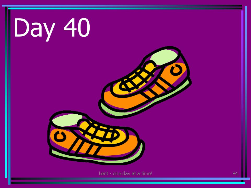 Lent - one day at a time!41 Day 40 Clean your shoes and someone else's shoes.