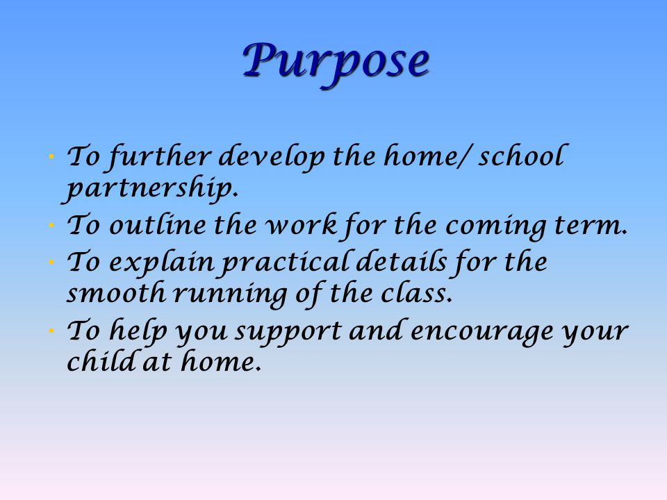 To further develop the home/ school partnership. To outline the work for the coming term.