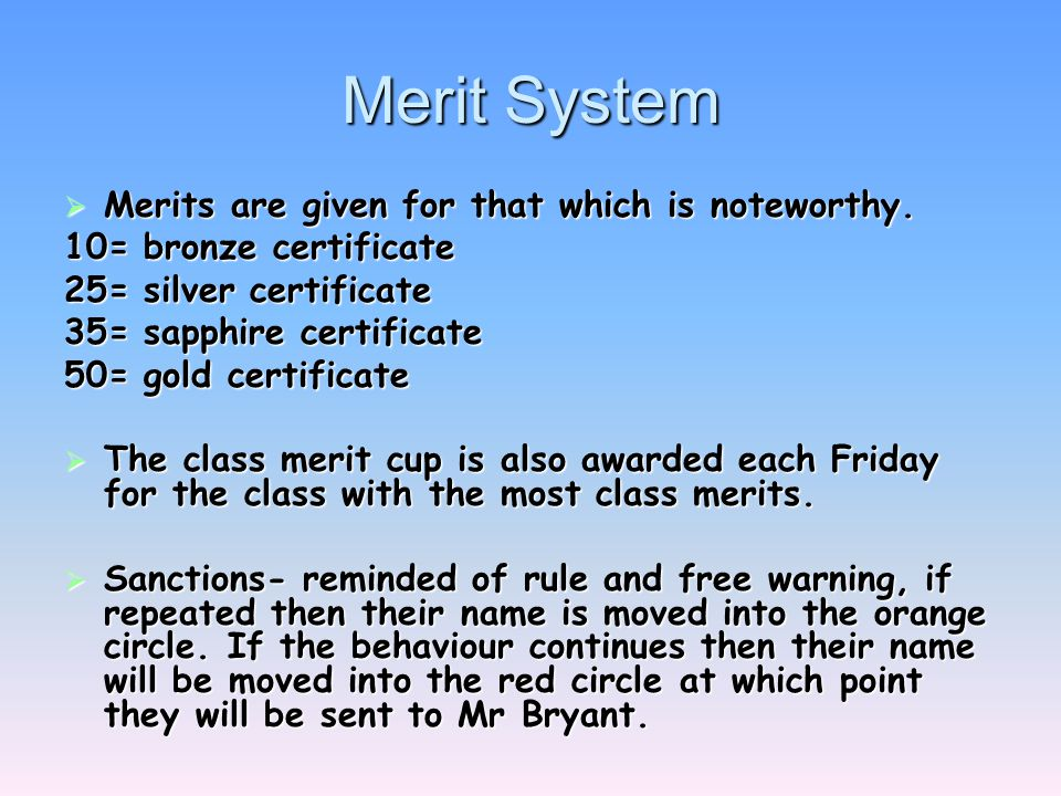 Merit System  Merits are given for that which is noteworthy. 10= bronze certificate 25= silver certificate 35= sapphire certificate 50= gold certific
