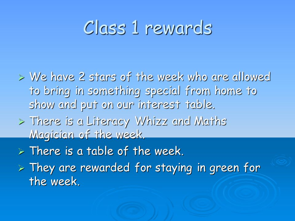 Class 1 rewards  We have 2 stars of the week who are allowed to bring in something special from home to show and put on our interest table.