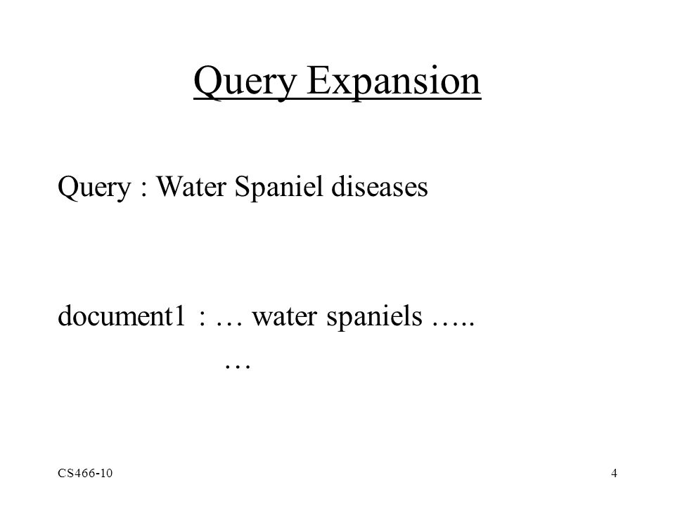 CS466-104 Query Expansion Query : Water Spaniel diseases document1 : … water spaniels ….. …