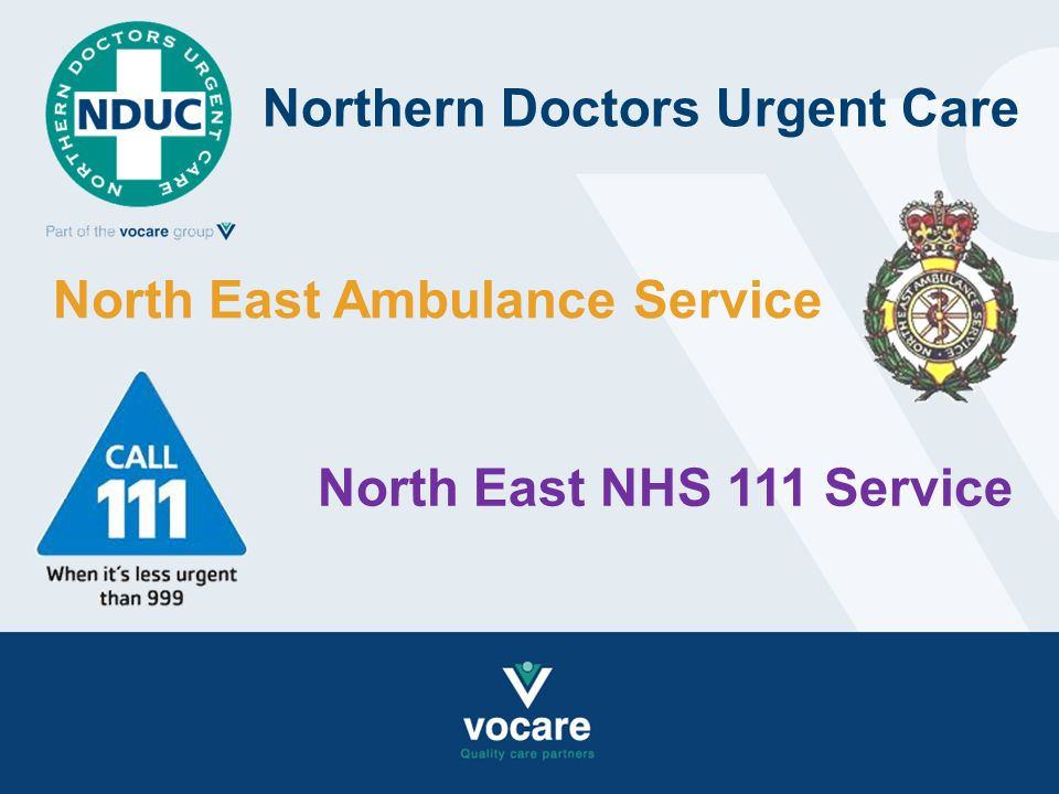 Northern Doctors Urgent Care North East Ambulance Service North East NHS 111 Service
