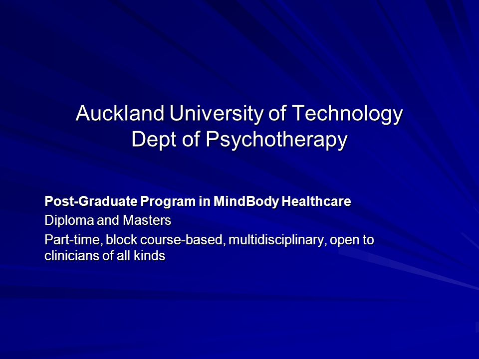 Auckland University of Technology Dept of Psychotherapy Post-Graduate Program in MindBody Healthcare Diploma and Masters Part-time, block course-based, multidisciplinary, open to clinicians of all kinds