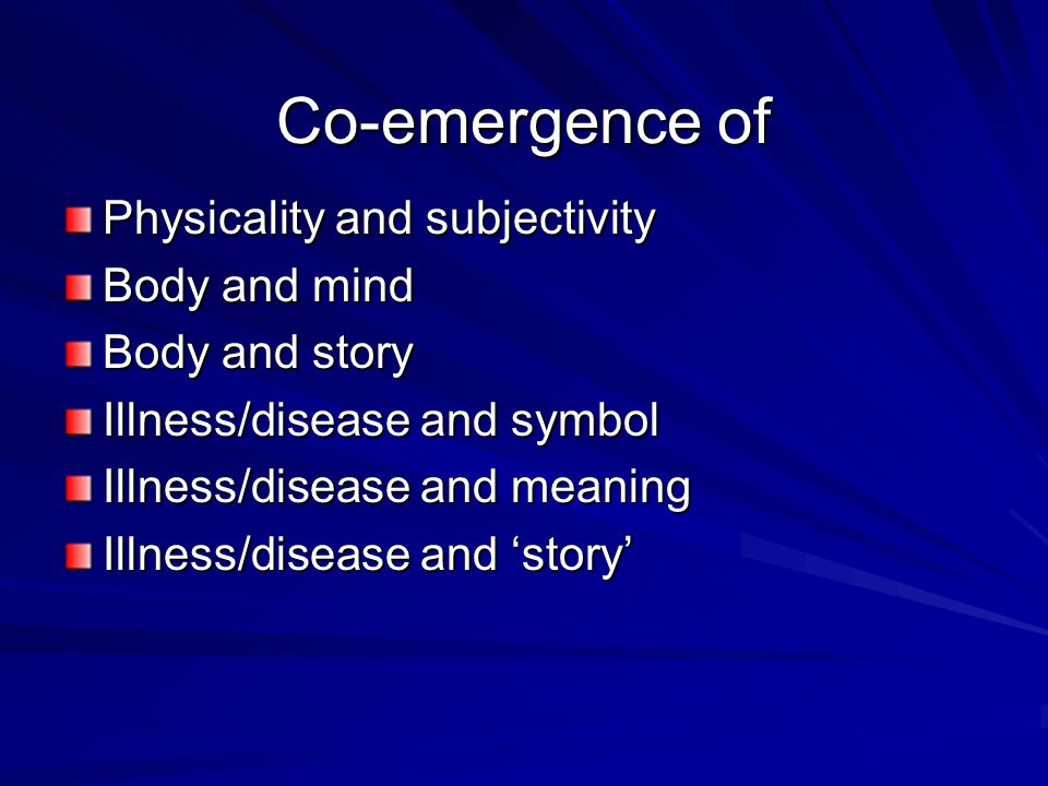 Co-emergence of Physicality and subjectivity Body and mind Body and story Illness/disease and symbol Illness/disease and meaning Illness/disease and 'story'