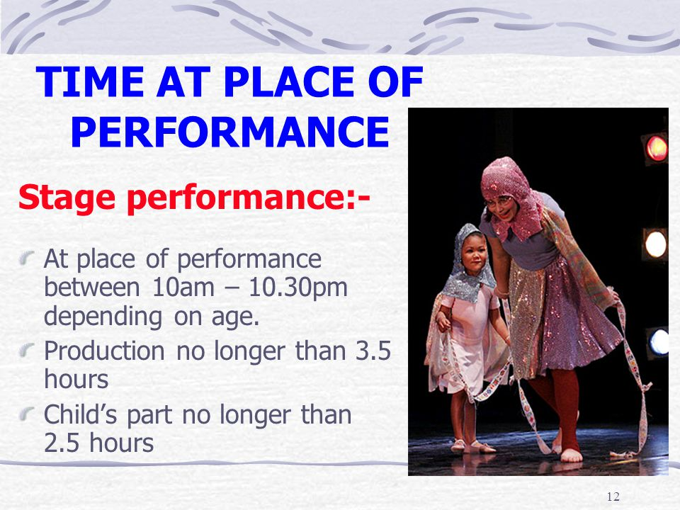 12 TIME AT PLACE OF PERFORMANCE Stage performance:- At place of performance between 10am – 10.30pm depending on age. Production no longer than 3.5 hou