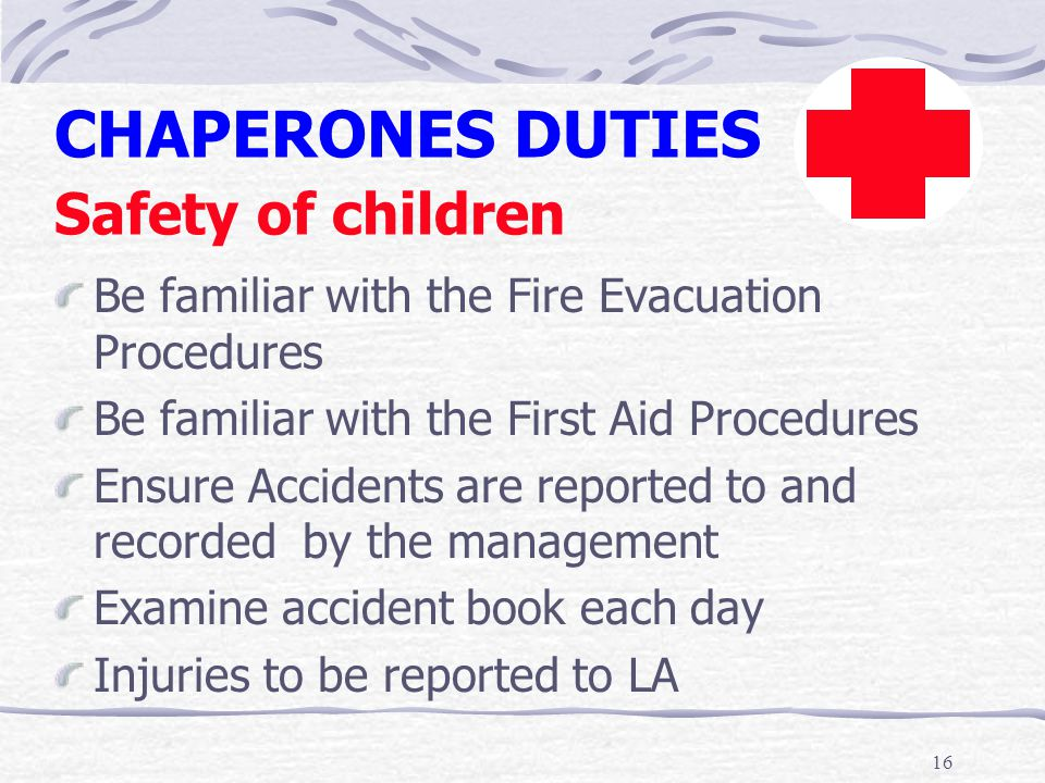 16 Be familiar with the Fire Evacuation Procedures Be familiar with the First Aid Procedures Ensure Accidents are reported to and recorded by the mana
