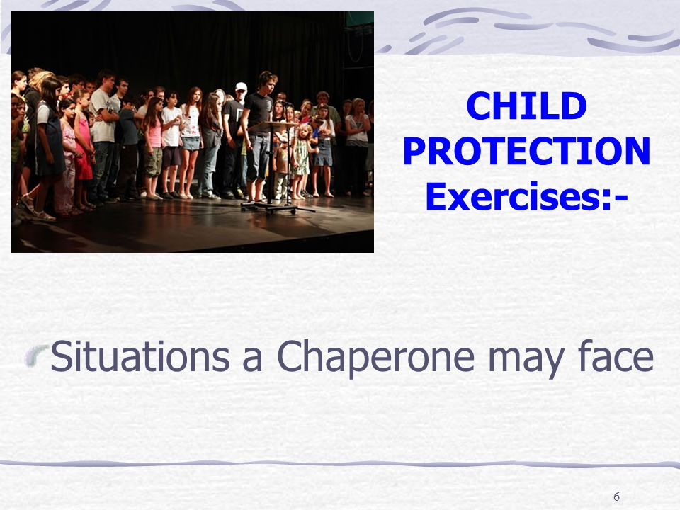 17 It is important to realise that the Chaperone's overall responsibility is to the Welfare of the Child, and not to the director/producer