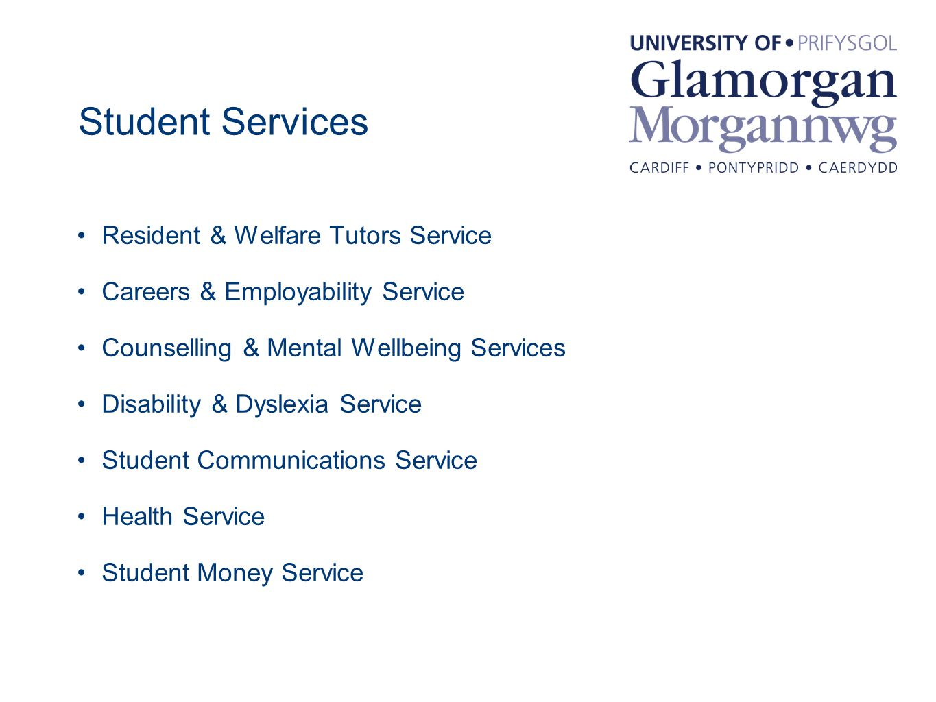 Student Services Resident & Welfare Tutors Service Careers & Employability Service Counselling & Mental Wellbeing Services Disability & Dyslexia Service Student Communications Service Health Service Student Money Service