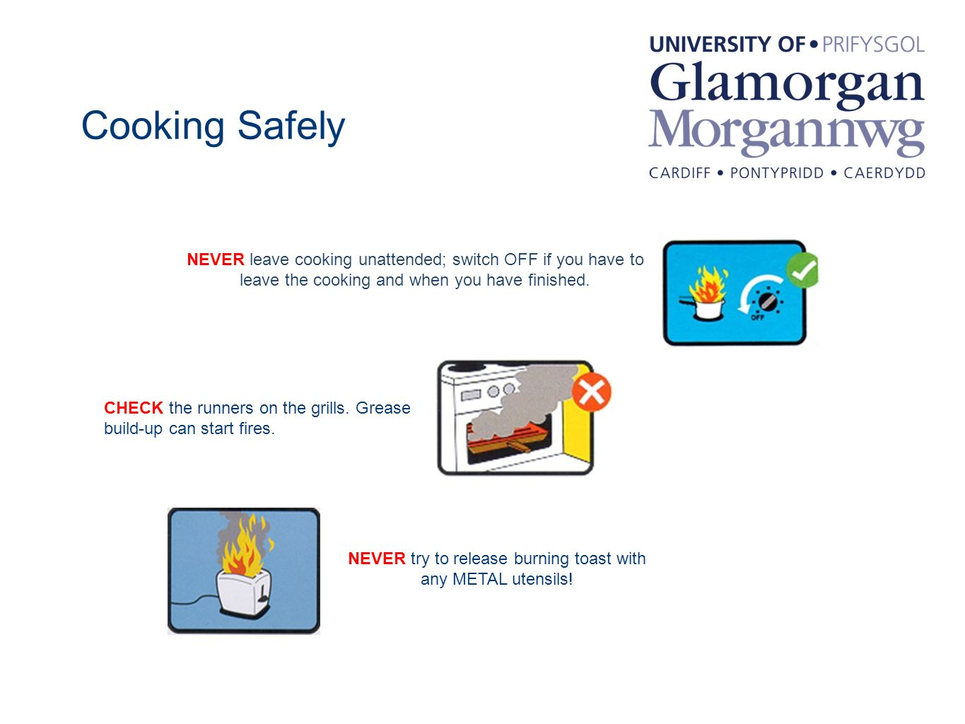 Cooking Safely NEVER leave cooking unattended; switch OFF if you have to leave the cooking and when you have finished.