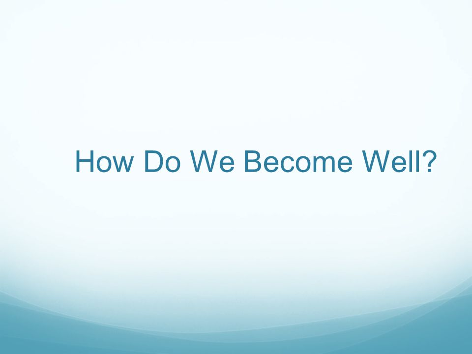 How Do We Become Well