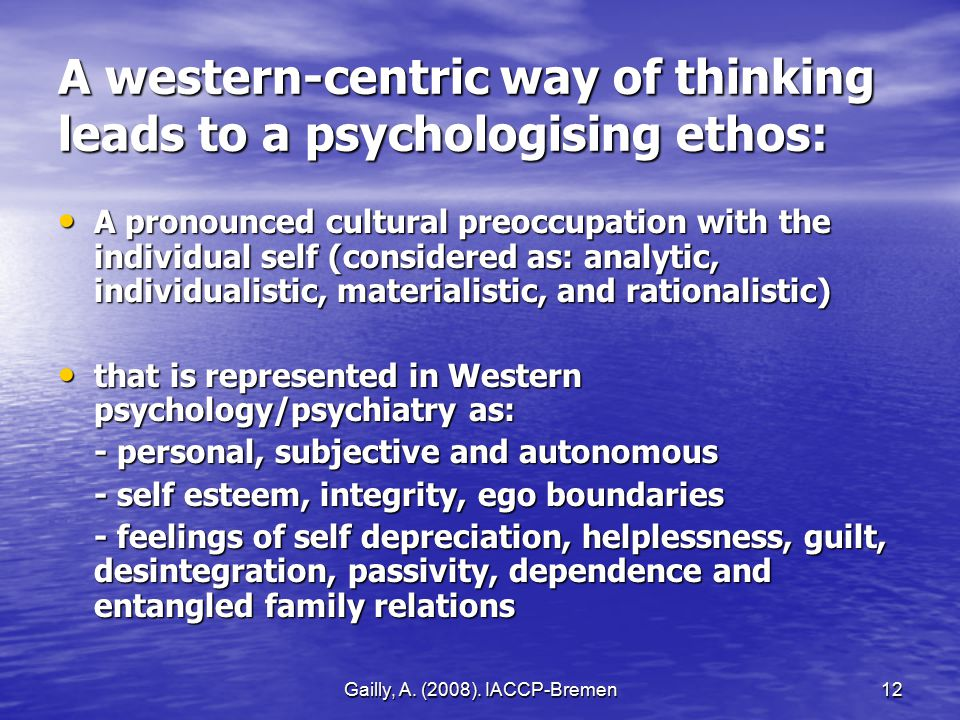 Gailly, A. (2008). IACCP-Bremen12 A western-centric way of thinking leads to a psychologising ethos: A pronounced cultural preoccupation with the indi