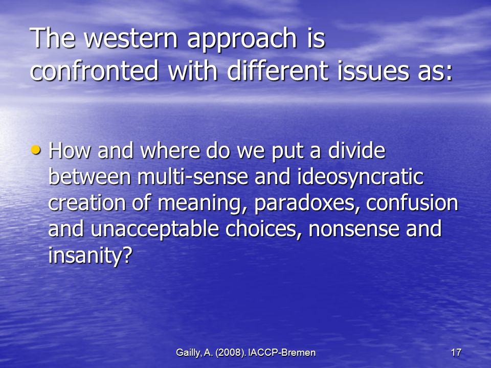 Gailly, A. (2008). IACCP-Bremen17 The western approach is confronted with different issues as: How and where do we put a divide between multi-sense an
