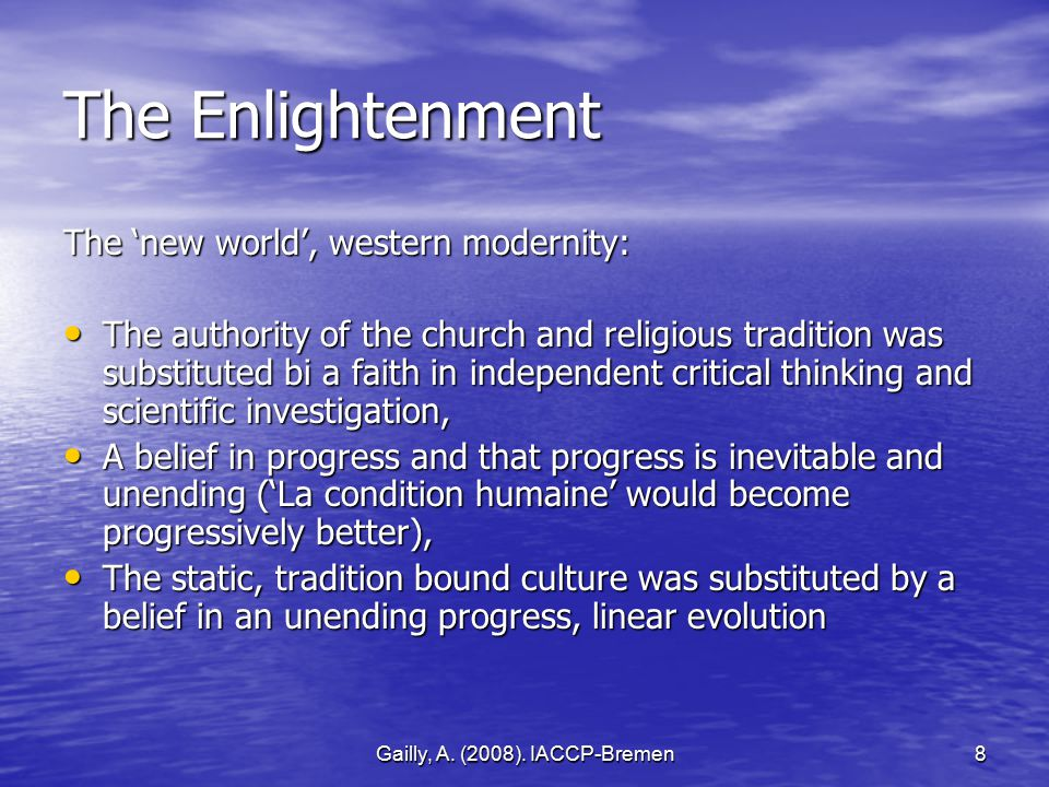 Gailly, A. (2008). IACCP-Bremen8 The Enlightenment The 'new world', western modernity: The authority of the church and religious tradition was substit