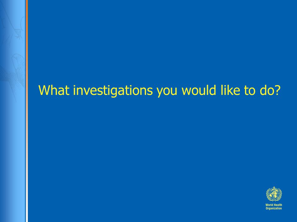 What investigations you would like to do?