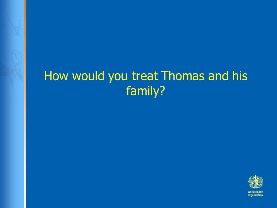 How would you treat Thomas and his family?
