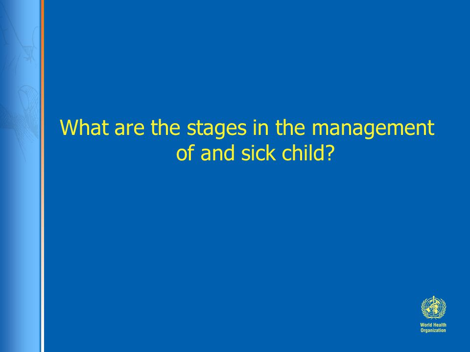 What are the stages in the management of and sick child