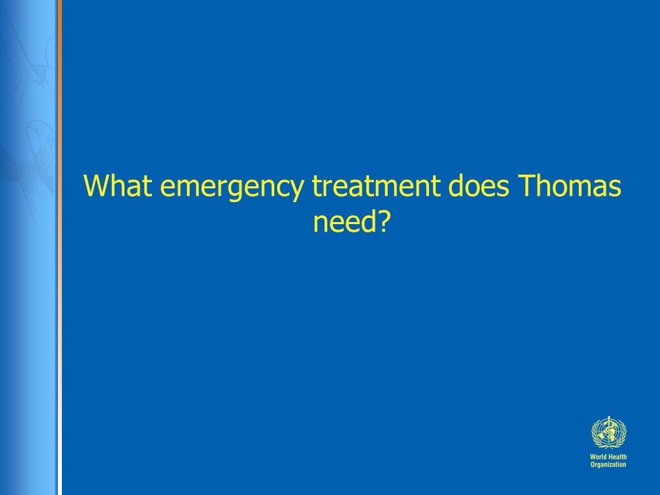 What emergency treatment does Thomas need