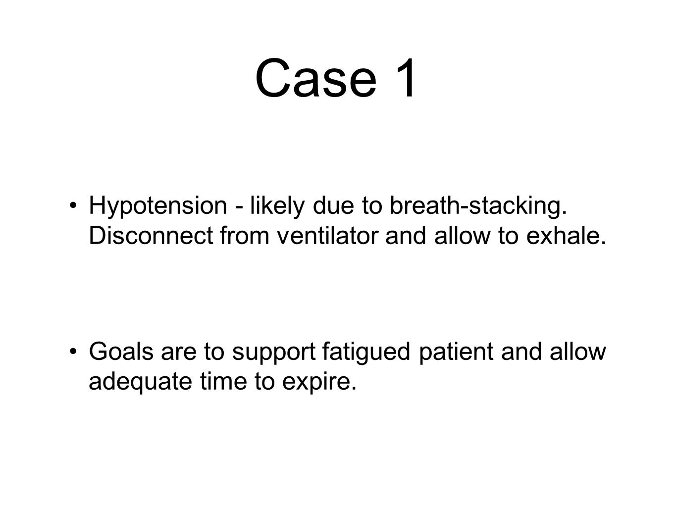 Case 1 Hypotension - likely due to breath-stacking.