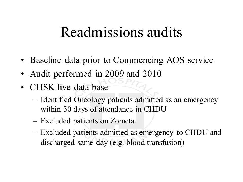 Readmissions audits Baseline data prior to Commencing AOS service Audit performed in 2009 and 2010 CHSK live data base –Identified Oncology patients a