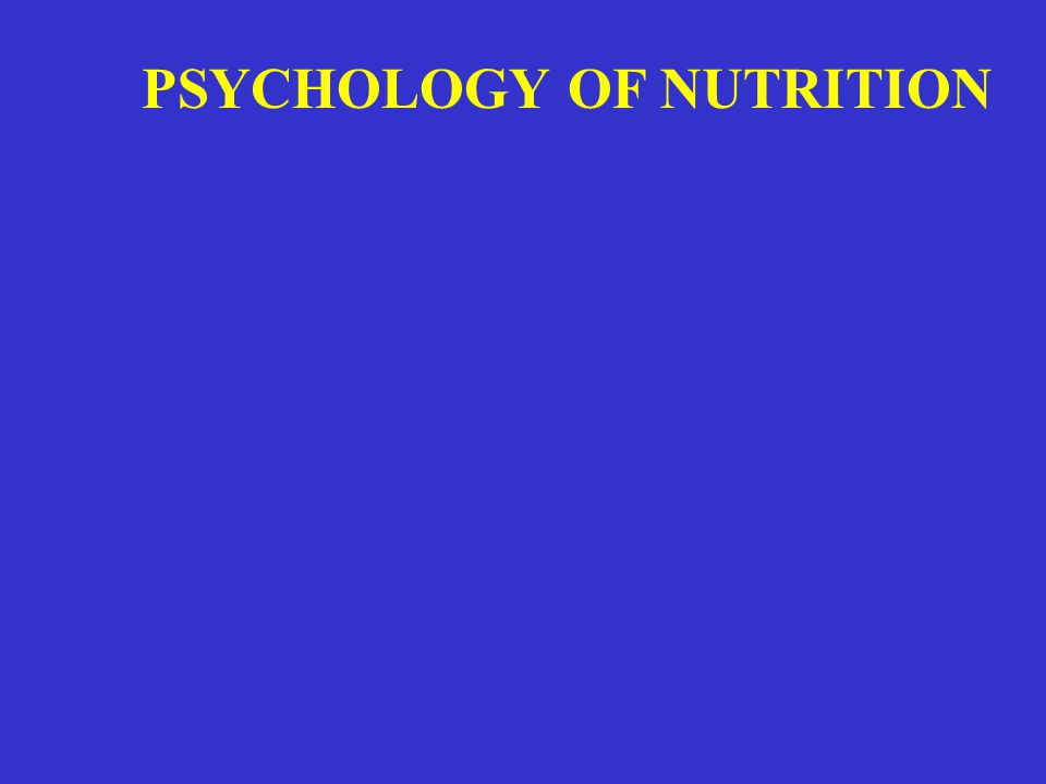 PSYCHOLOGY OF NUTRITION