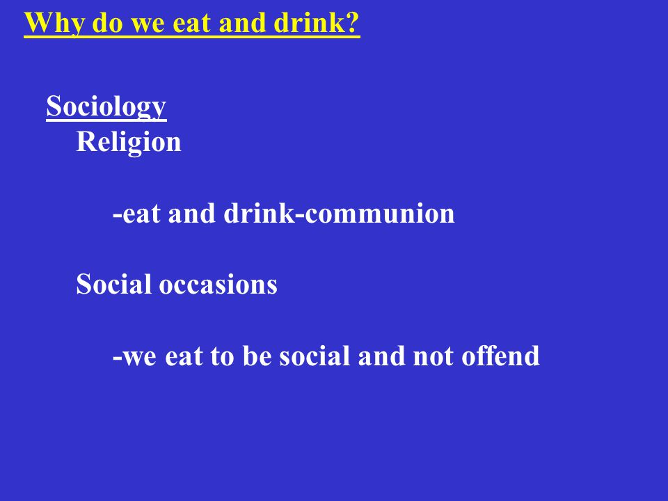 Mental Illness -the belief that somebody may be trying to poison us with certain foods but not others Physical Illness -the desire to get well Why do we consume certain foods and drinks ?