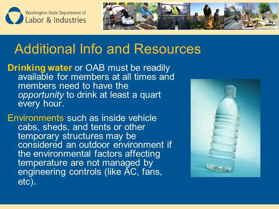 Drinking water or OAB must be readily available for members at all times and members need to have the opportunity to drink at least a quart every hour.