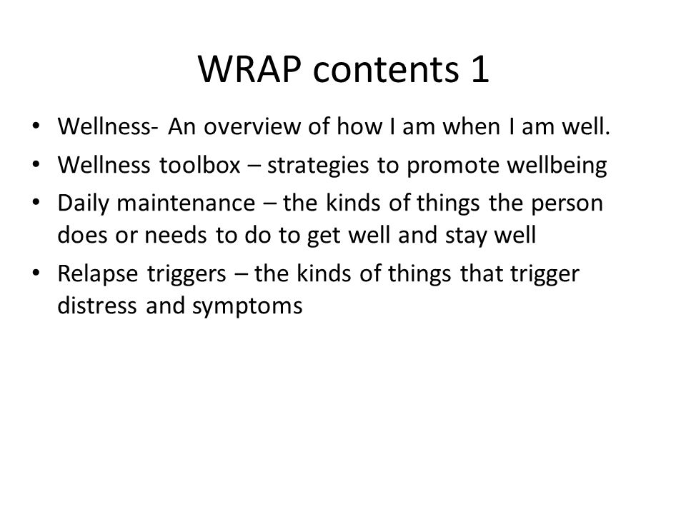 WRAP contents 1 Wellness- An overview of how I am when I am well.