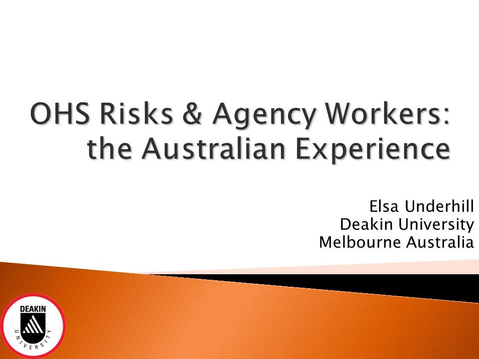 OHS Risks & Agency Workers: the Australian Experience Elsa Underhill Deakin University Melbourne Australia