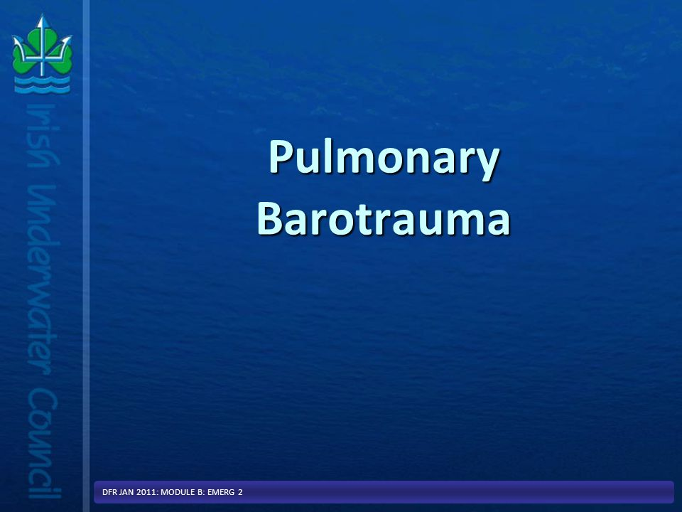 Pulmonary Barotrauma DFR JAN 2011: MODULE B: EMERG 2