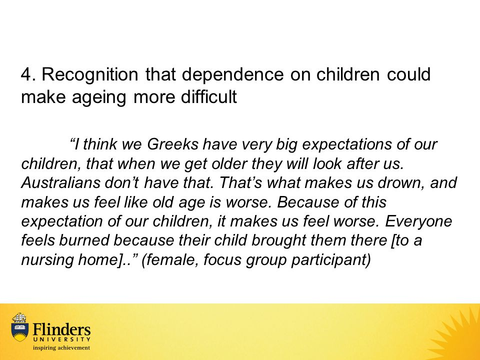 """4. Recognition that dependence on children could make ageing more difficult """"I think we Greeks have very big expectations of our children, that when w"""