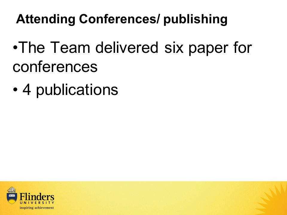 Attending Conferences/ publishing The Team delivered six paper for conferences 4 publications