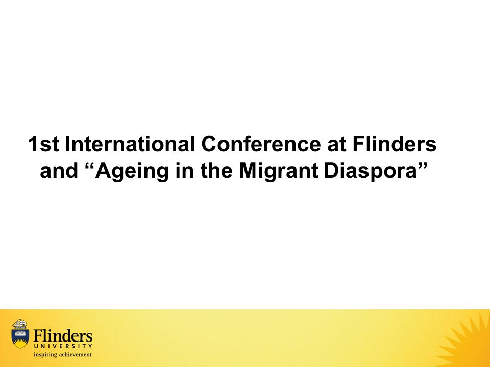 """1st International Conference at Flinders and """"Ageing in the Migrant Diaspora"""""""