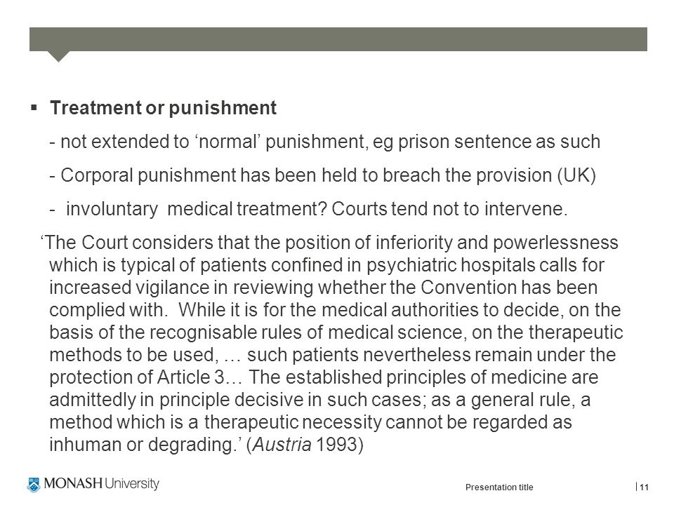  Treatment or punishment - not extended to 'normal' punishment, eg prison sentence as such - Corporal punishment has been held to breach the provisio