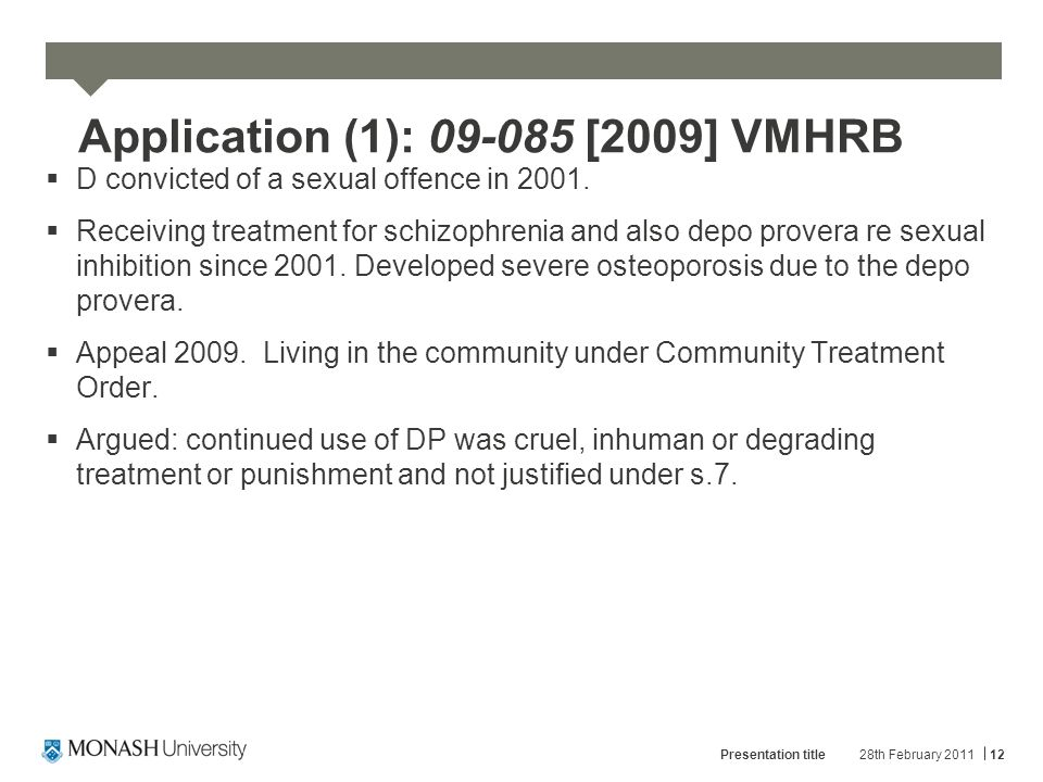 Application (1): 09-085 [2009] VMHRB  D convicted of a sexual offence in 2001.  Receiving treatment for schizophrenia and also depo provera re sexua