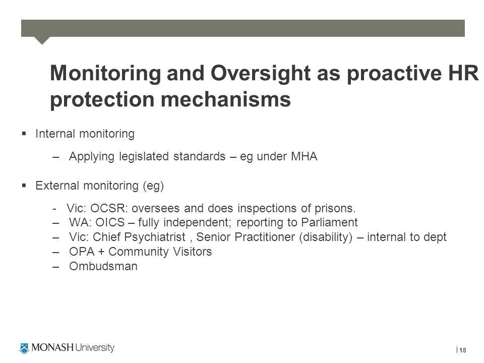 Monitoring and Oversight as proactive HR protection mechanisms  Internal monitoring –Applying legislated standards – eg under MHA  External monitori