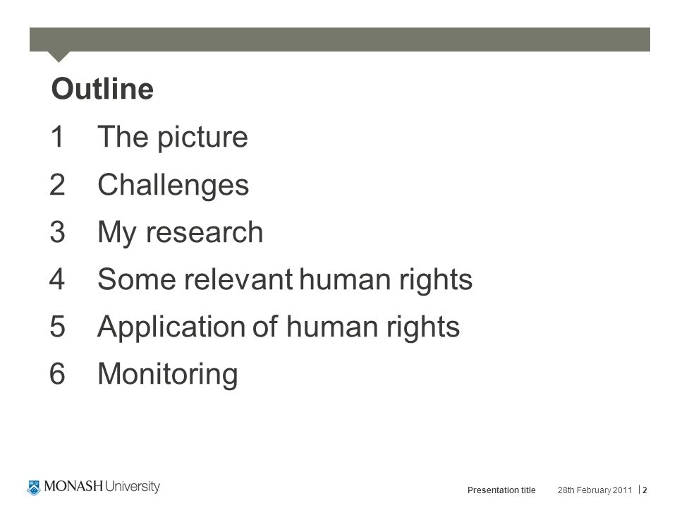 28th February 2011Presentation title2 Outline 1The picture 2Challenges 3My research 4Some relevant human rights 5Application of human rights 6Monitori