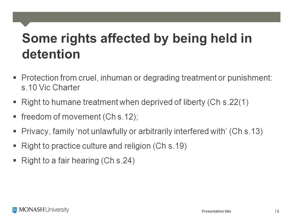 Some rights affected by being held in detention  Protection from cruel, inhuman or degrading treatment or punishment: s.10 Vic Charter  Right to hum