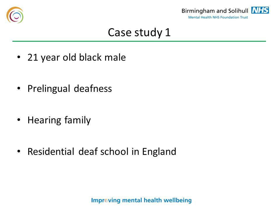 Case study 1 21 year old black male Prelingual deafness Hearing family Residential deaf school in England