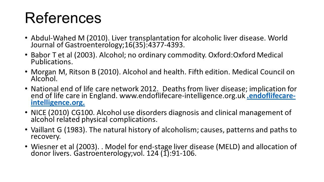 References Abdul-Wahed M (2010). Liver transplantation for alcoholic liver disease. World Journal of Gastroenterology;16(35):4377-4393. Babor T et al
