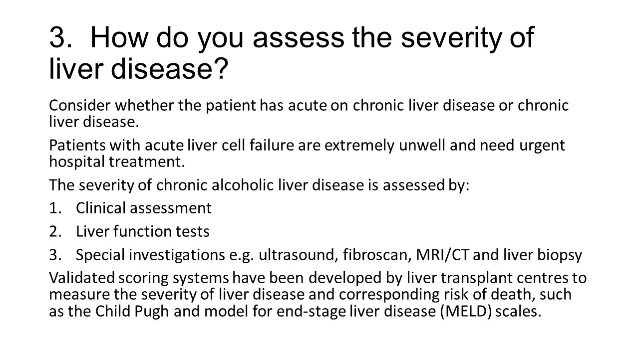 3. How do you assess the severity of liver disease? Consider whether the patient has acute on chronic liver disease or chronic liver disease. Patients