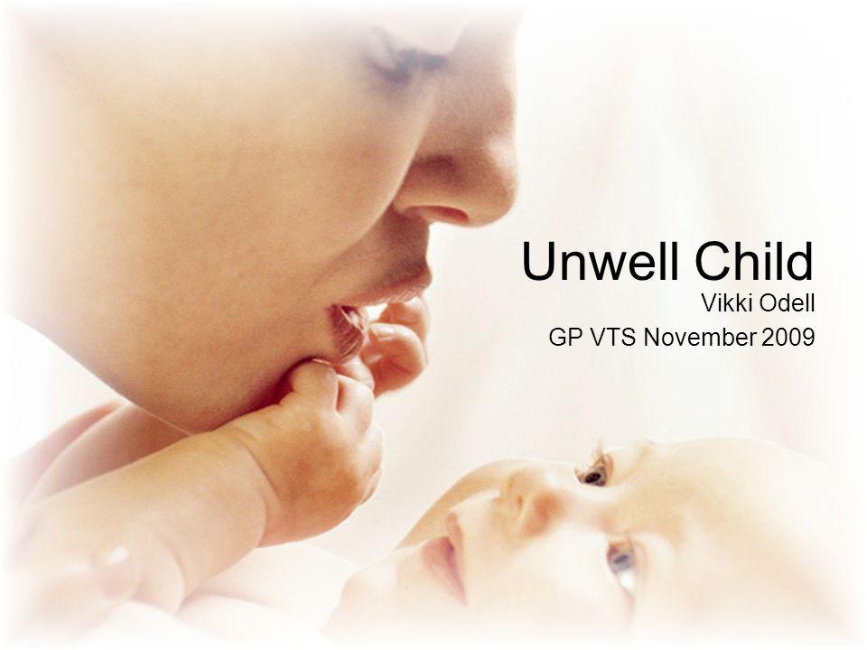 Unwell Child Vikki Odell GP VTS November 2009