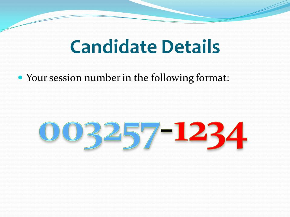 Candidate Details Your session number in the following format: